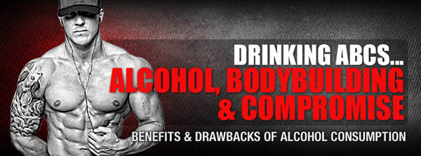 Drinking ABCs... Alcohol, Bodybuilding & Compromise
