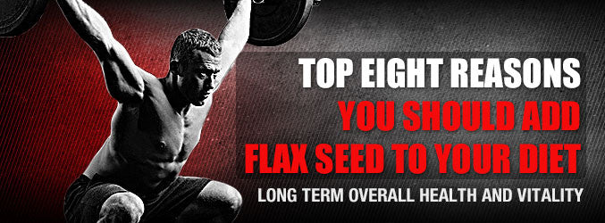 Top Eight Reasons You Should Add Flax Seed To Your Diet