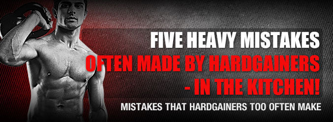 Five Heavy Mistakes Often Made By Hardgainers - In The Kitchen!