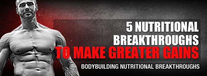 5 Nutritional Breakthroughs To Make Greater Gains