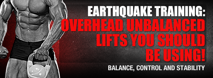 Earthquake Training: Overhead Unbalanced Lifts You Should Be Using!