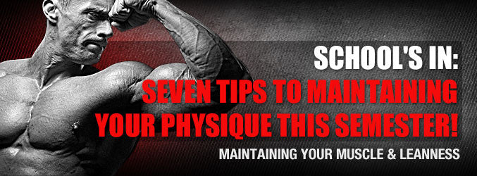 School's In: Seven Tips To Maintaining Your Physique This Semester!