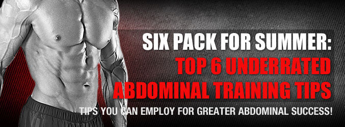 Six Pack for Summer: Top 6 Underrated Abdominal Training Tips