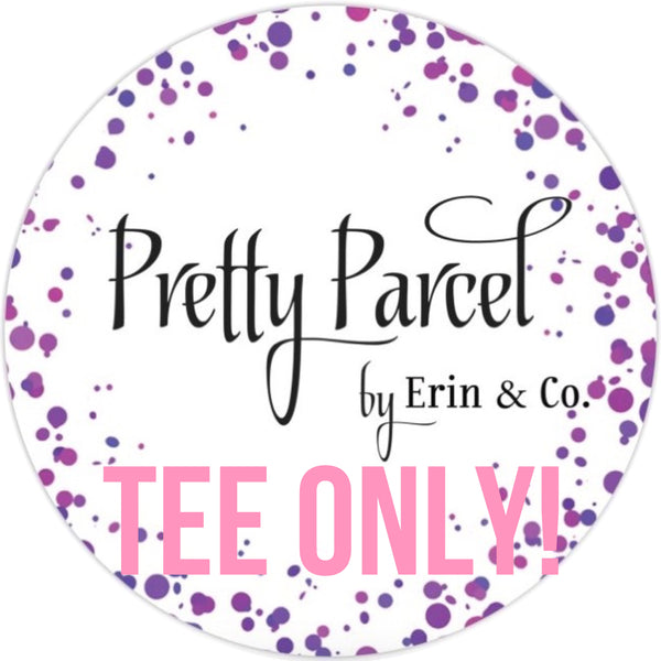 Pretty Parcel TEE ONLY Subscription!