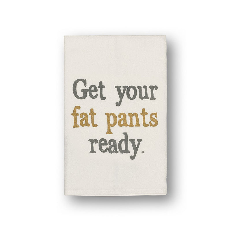 Get Your Fat Pants Ready Tea Towel - E.T. Tobey Company