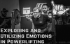 Exploring and Utilizing Emotions in Powerlifting
