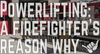 Powerlifting: A Firefighter's Reason Why
