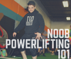 Noob Powerlifting 101