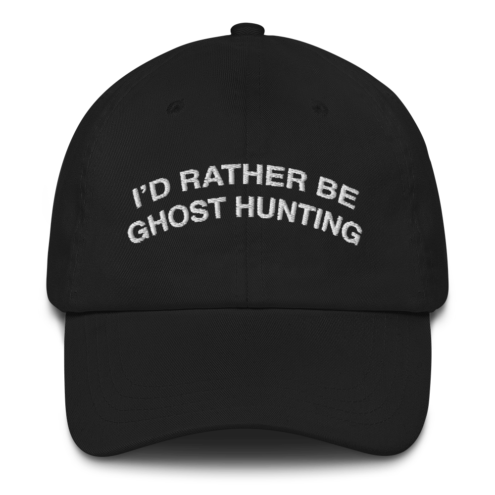 I'd Rather Be Ghost Hunting Dad Cap