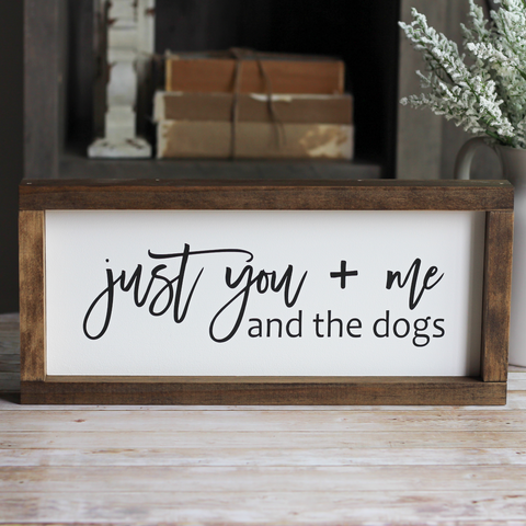 Just you + me and the dogs | Pet Lovers Sign | Rustic Wall Decor - Jarful House