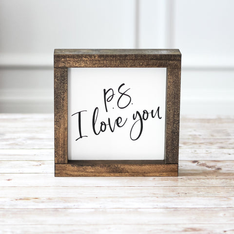 PS I Love You Sign - Farmhouse Wall Decor -  7 x 7 Inches