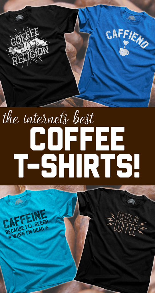 The Internet's Best Funny Coffee Shirts