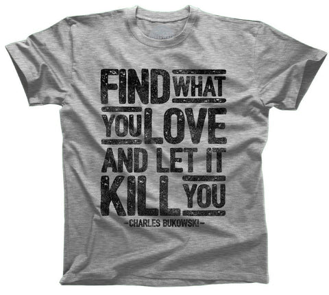 Find What You Love and Let It Kill You Shirt