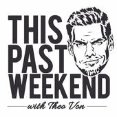 Theo Von This Past Weekend Podcast