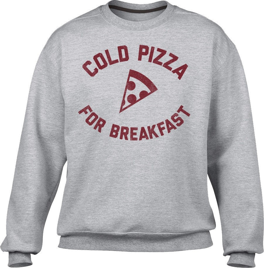 Unisex Cold Pizza For Breakfast Sweatshirt Funny Hipster Foodie