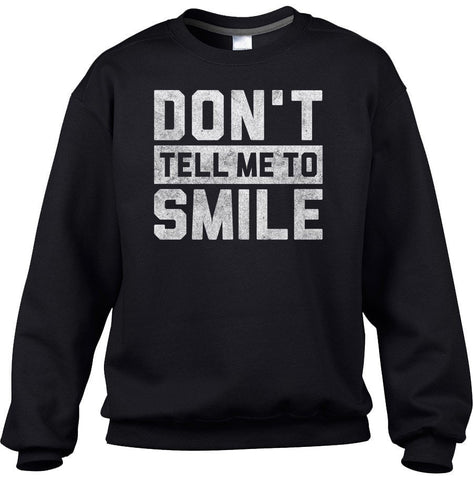 Unisex Don't Tell Me to Smile Sweatshirt Street Harassment Sweatshirt