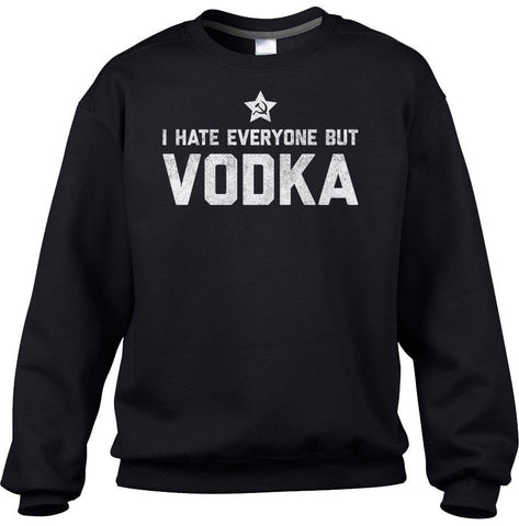 Unisex I Hate Everyone But Vodka Sweatshirt