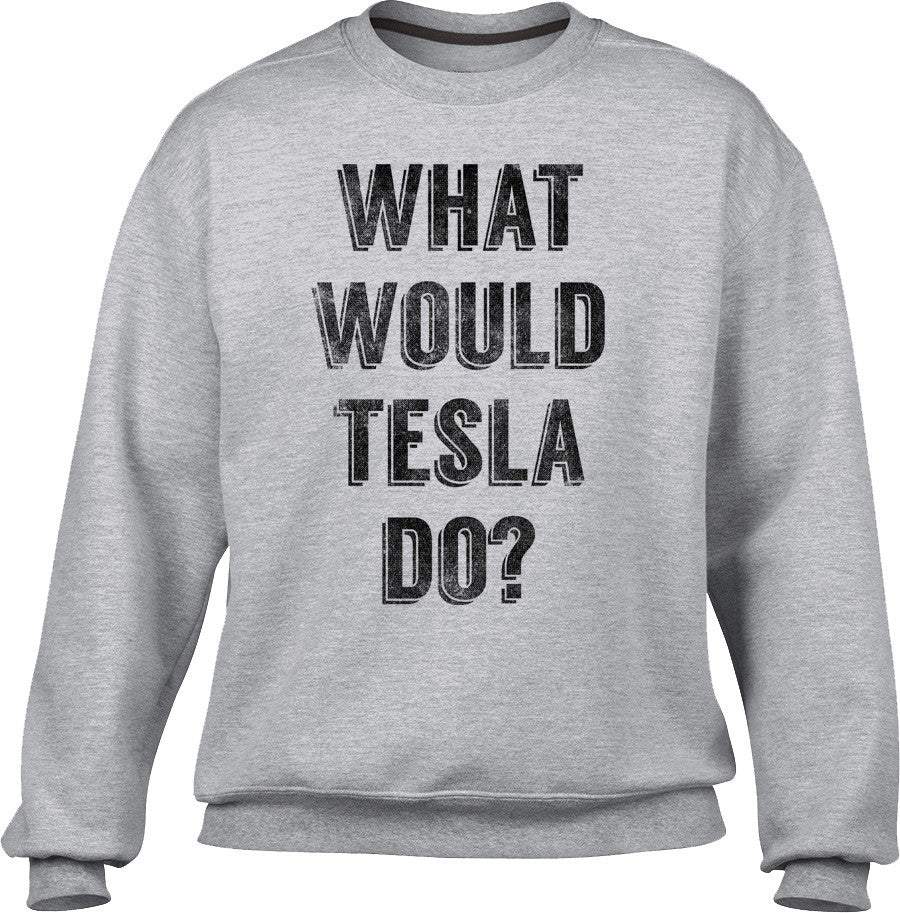 Unisex What Would Tesla Do Sweatshirt