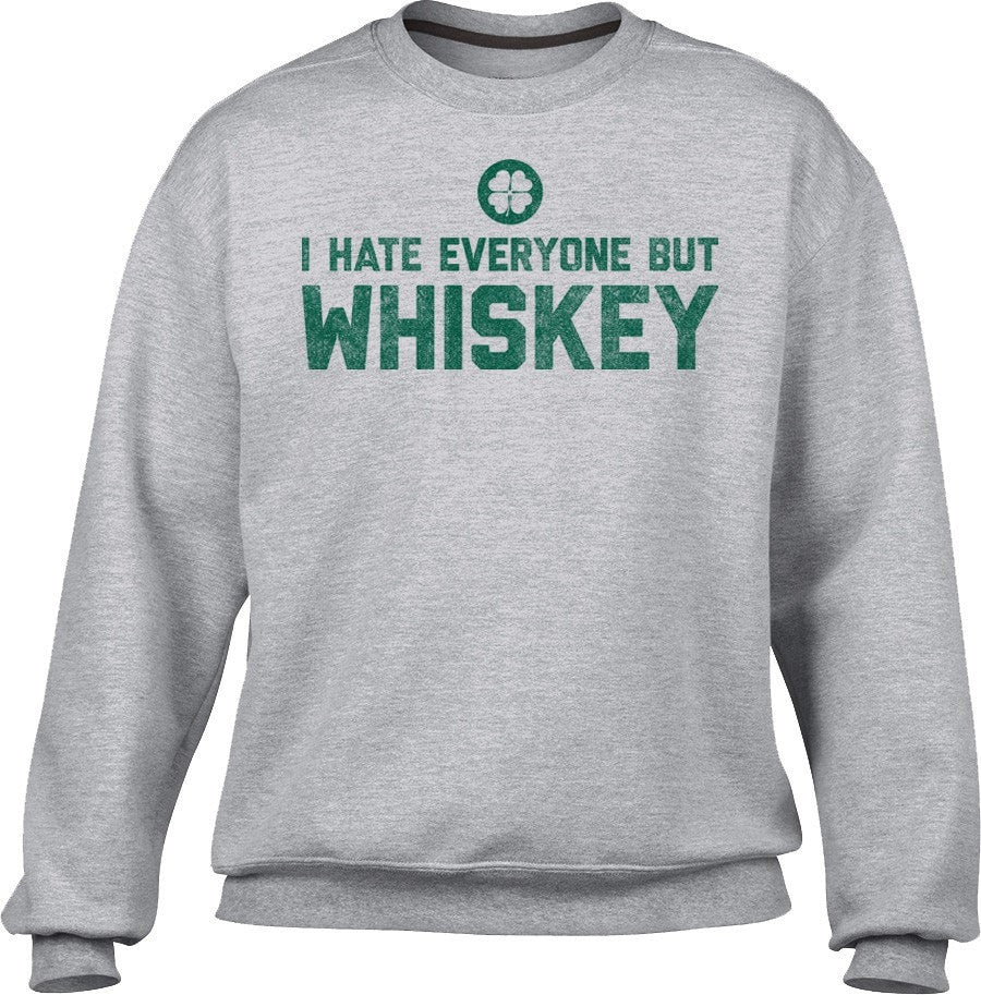 Unisex I Hate Everyone But Whiskey Sweatshirt