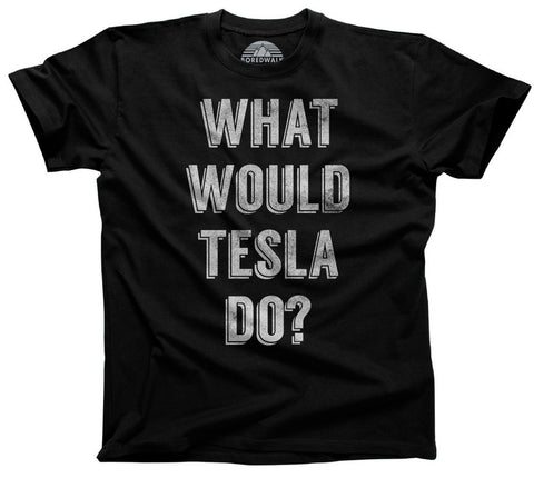 Men's What Would Tesla Do T-Shirt Science T-Shirt