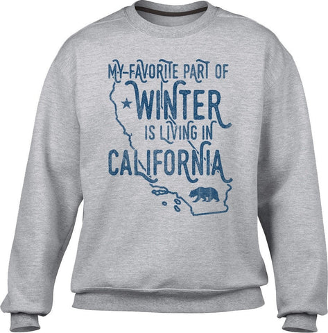 Unisex My Favorite Part of Winter is Living in California Sweatshirt Golden State Sweatshirt