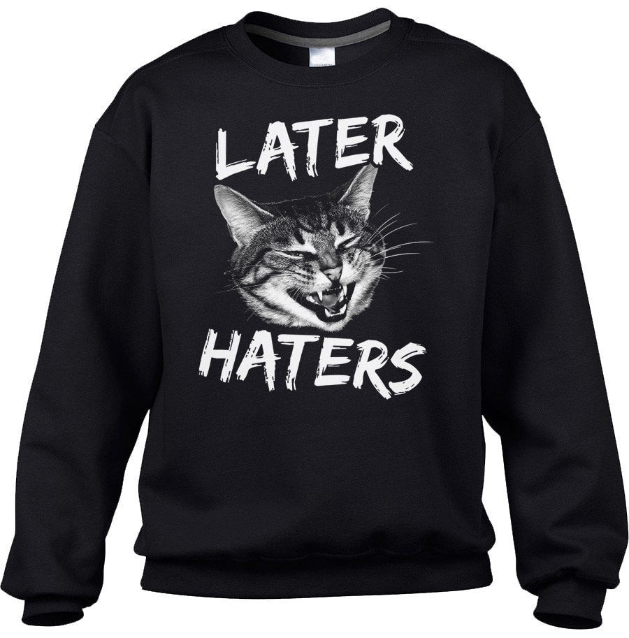 Unisex Later Haters Sweatshirt Funny Cat Shirt