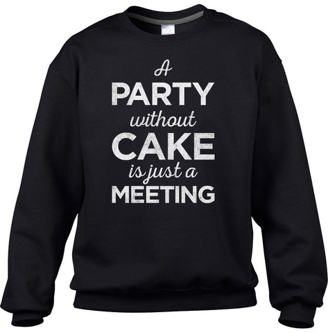 Unisex A Party Without Cake is Just a Meeting Sweatshirt