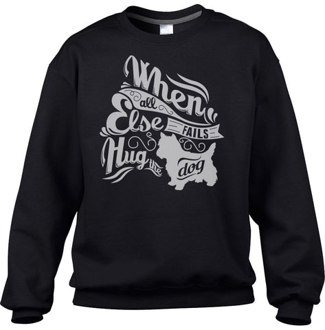 Unisex When All Else Fails Hug The Dog Sweatshirt