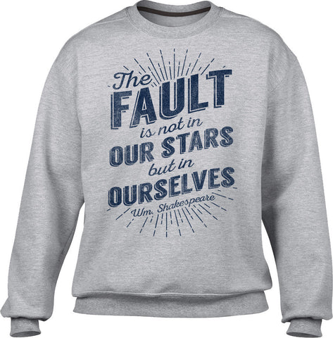 Unisex The Fault is Not in Our Stars but in Ourselves Sweatshirt