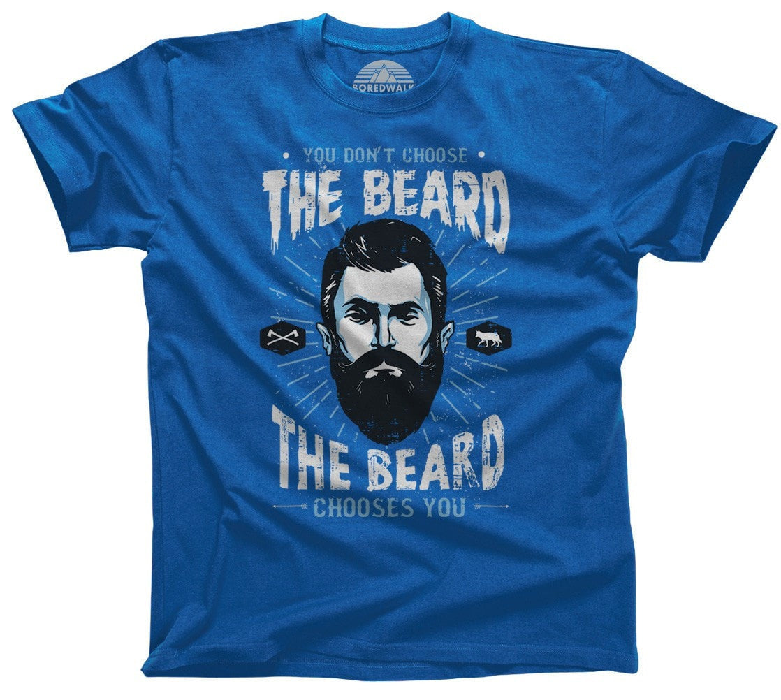 Men's Beard T-Shirt You Don't Choose The Beard The Beard Chooses You