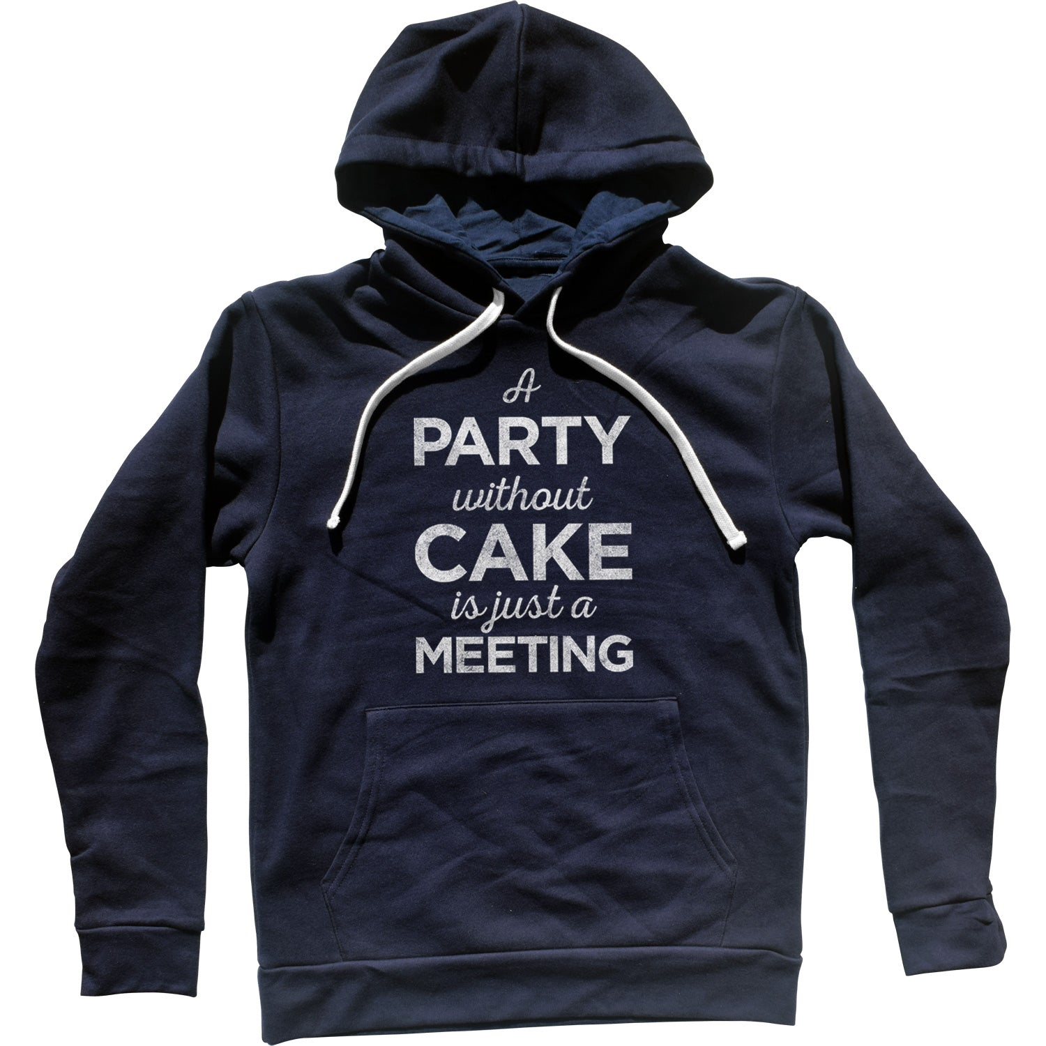 A Party Without Cake is Just a Meeting Unisex Hoodie