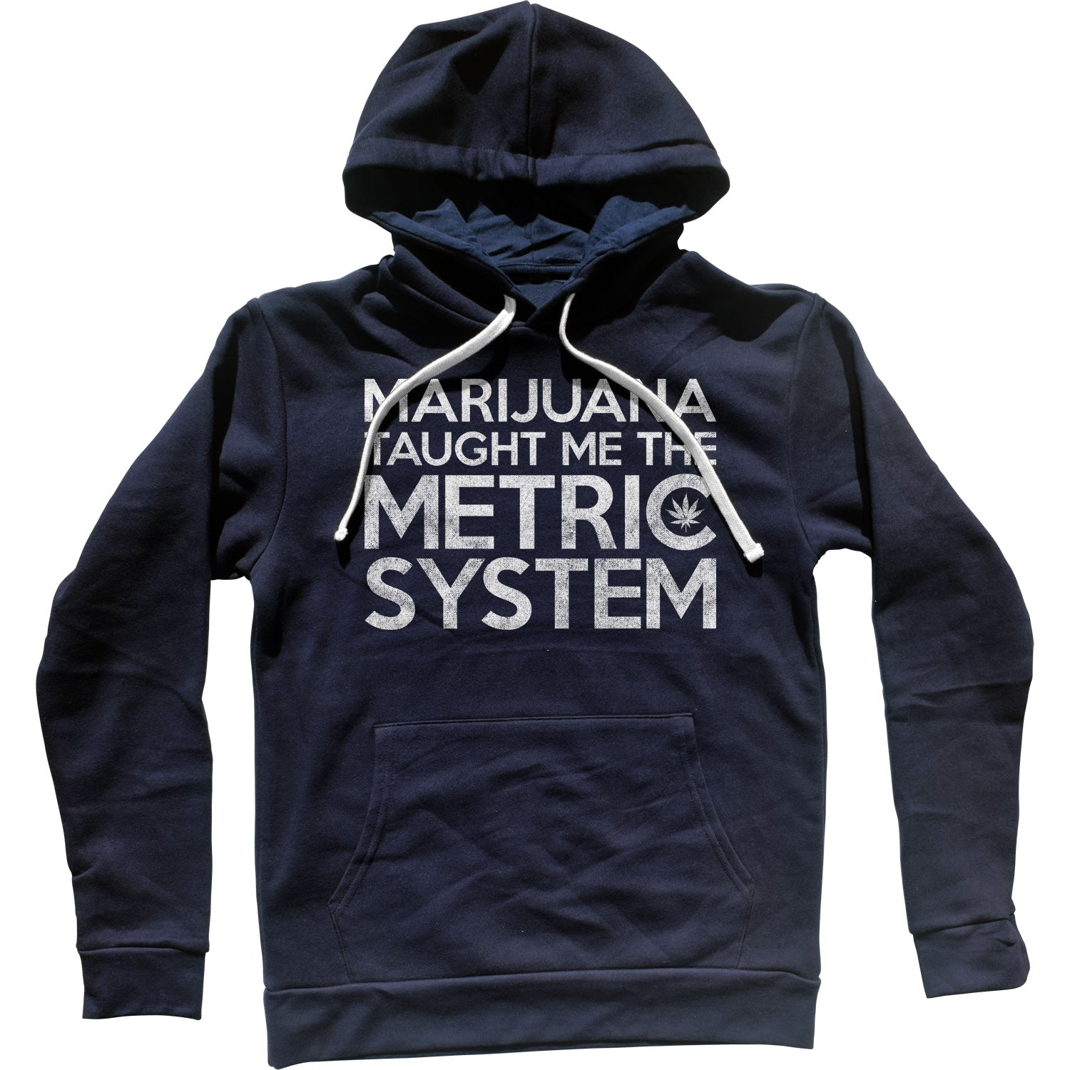 Marijuana Taught Me The Metric System Unisex Hoodie