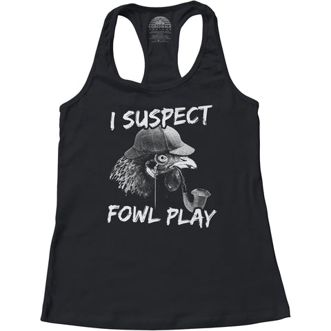 Women's I Suspect Fowl Play Chicken Racerback Tank Top