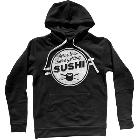 After This We're Getting Sushi Unisex Hoodie