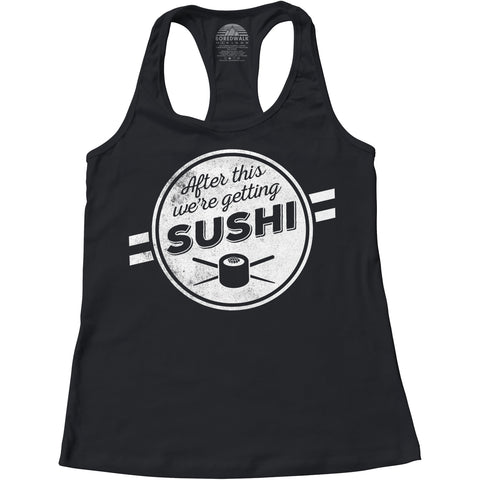 Women's After This We're Getting Sushi Racerback Tank Top