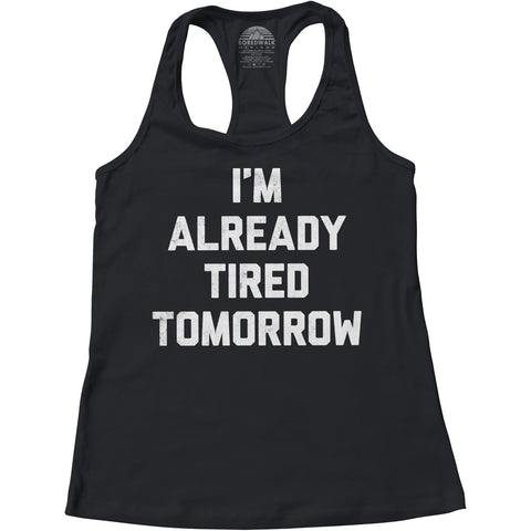 Women's I'm Already Tired Tomorrow Racerback Tank Top