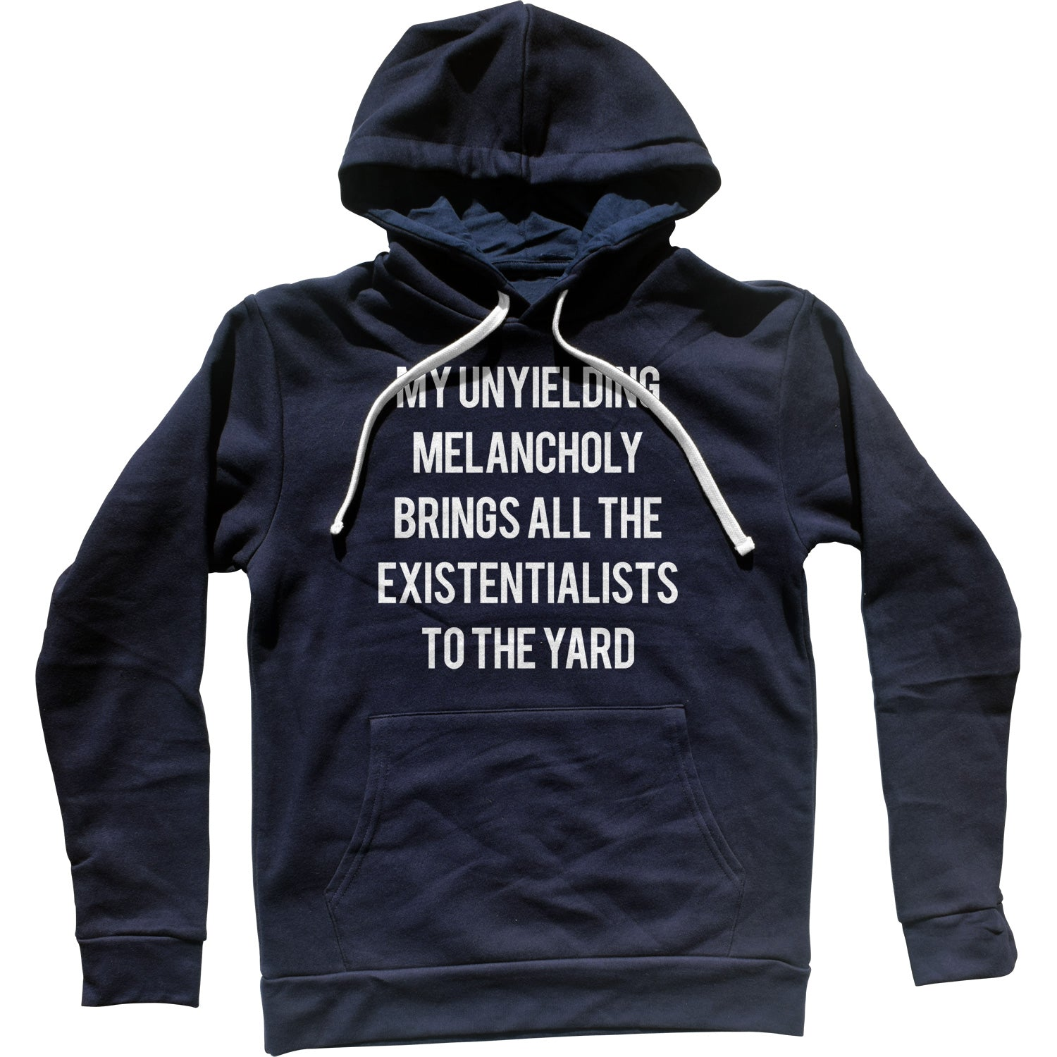 My Unyielding Melancholy Brings All The Existentialists To The Yard Unisex Hoodie