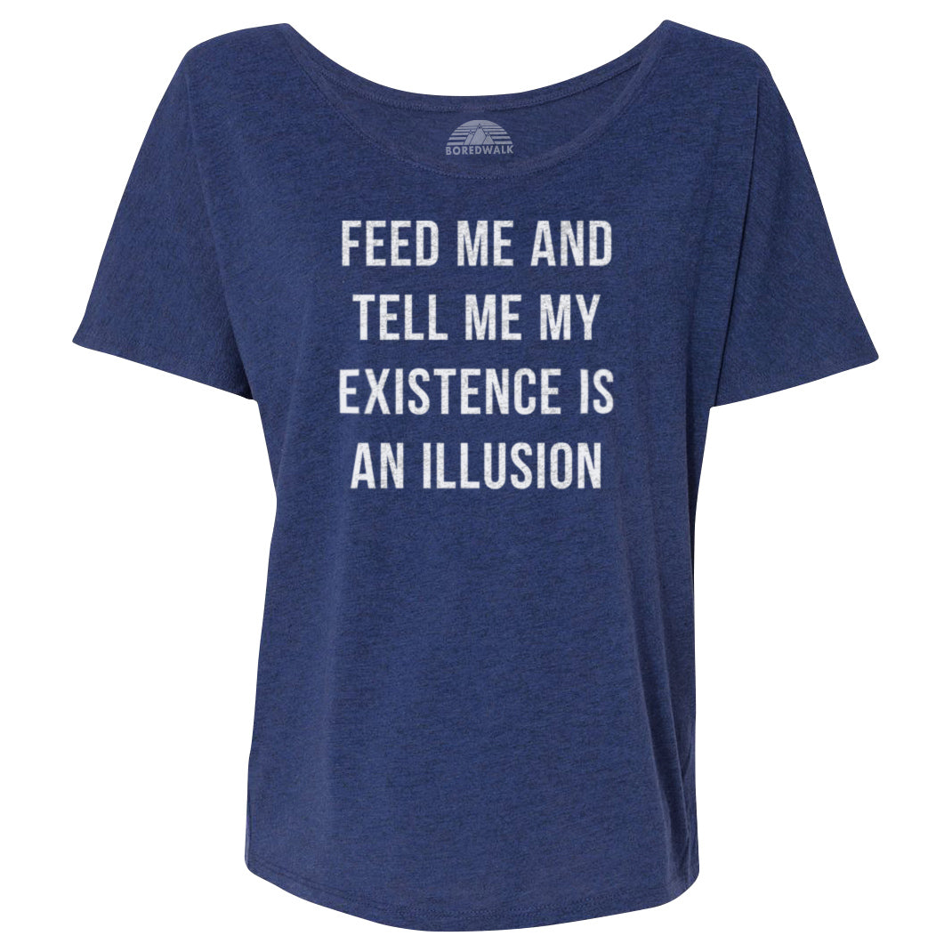 Women's Feed Me and Tell Me My Existence is an Illusion Scoop Neck T-Shirt