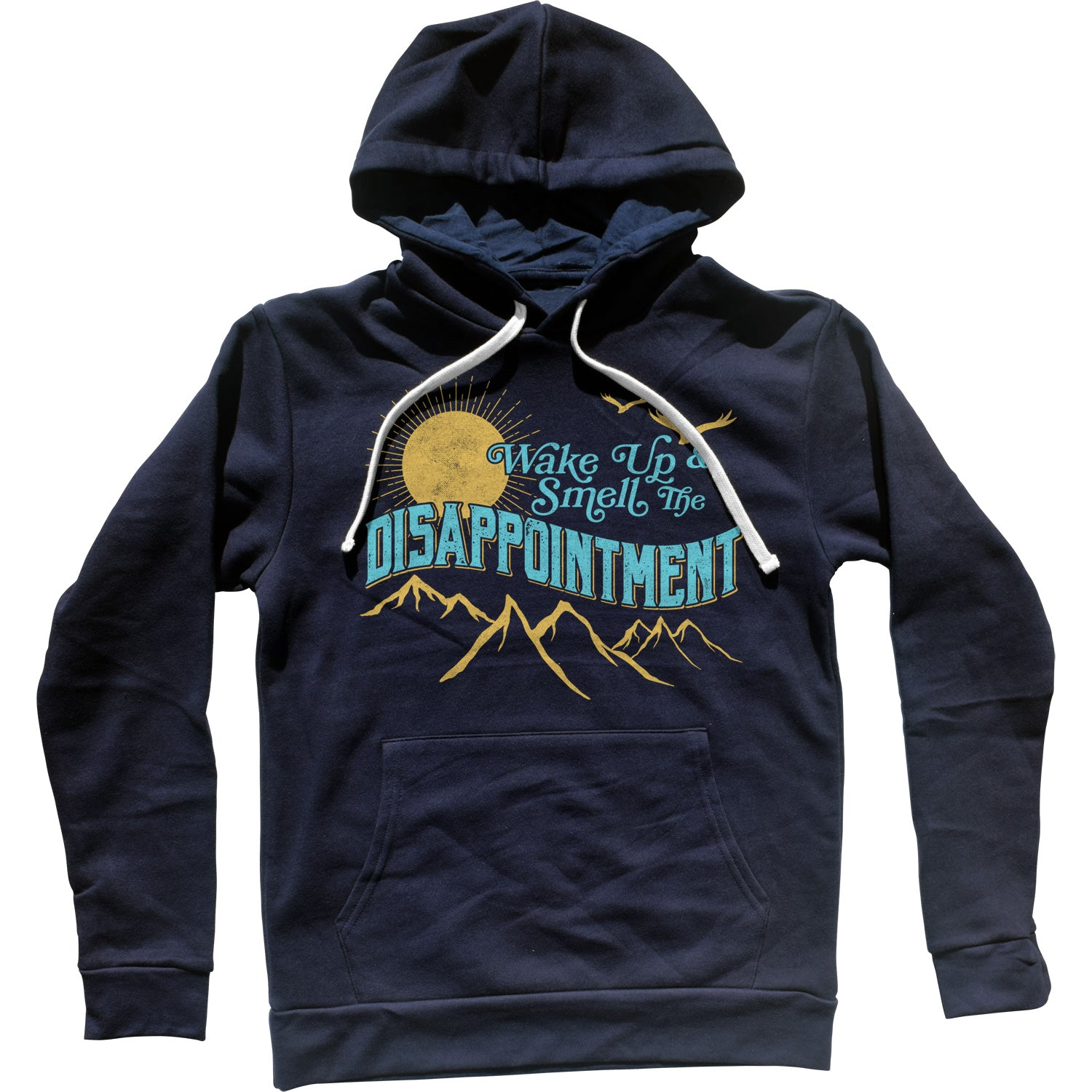 Wake Up And Smell The Disappointment Unisex Hoodie