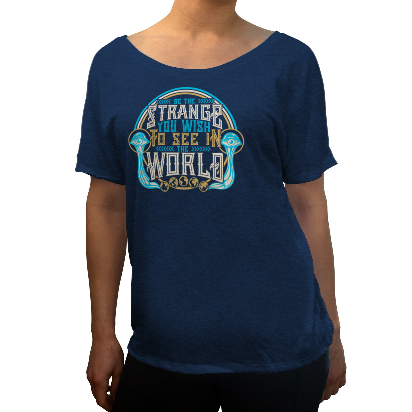 Women's Be the Strange You Wish to See in the World Scoop Neck T-Shirt