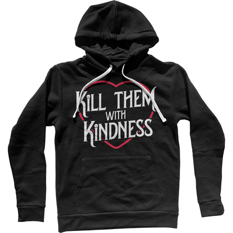 Kill Them With Kindness Unisex Hoodie