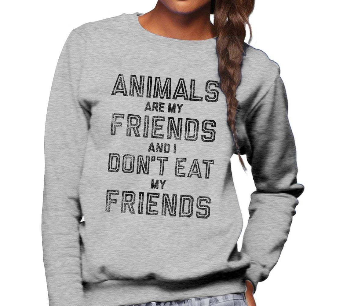 Unisex Animals Are My Friends And I Don't Eat My Friends Sweatshirt