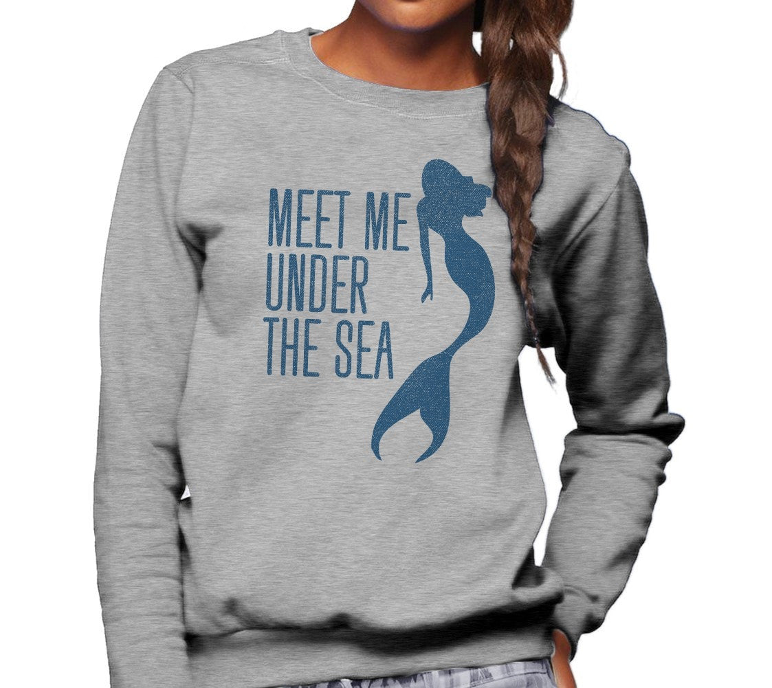 Unisex Meet Me Under The Sea Mermaid Sweatshirt