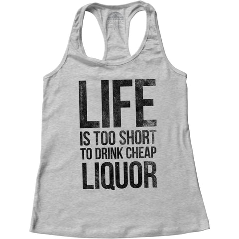 Women's Life Is Too Short To Drink Cheap Liquor Racerback Tank Top