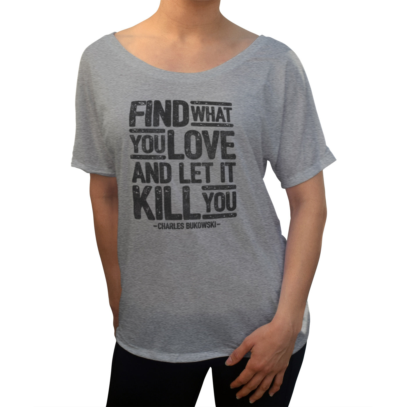 Women's Find What You Love and Let It Kill You Scoop Neck T-Shirt