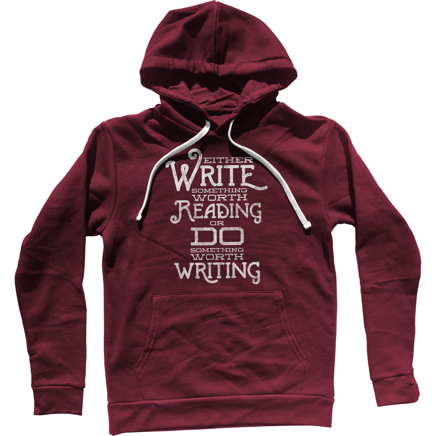Write Something Worth Reading or Do Something Worth Writing Unisex Hoodie