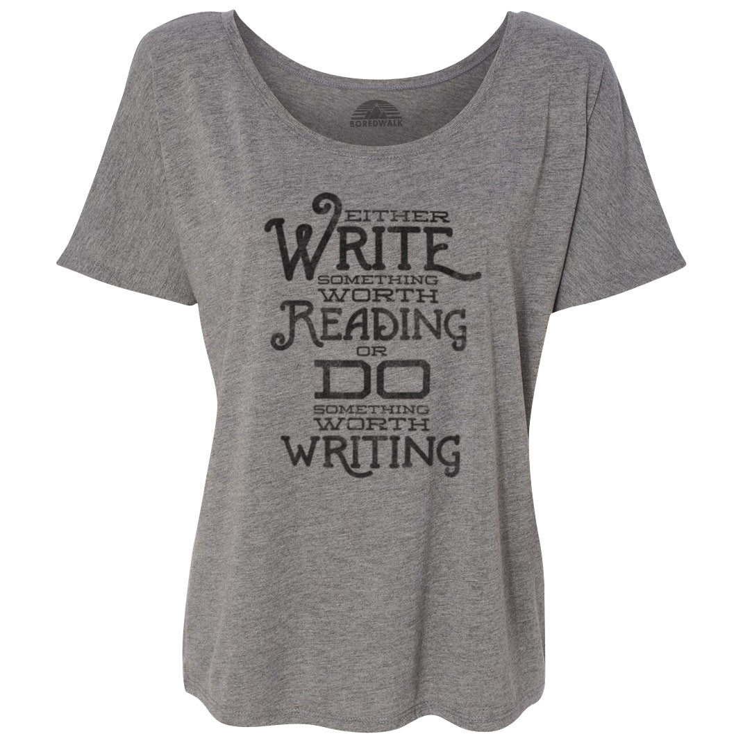 Women's Write Something Worth Reading or Do Something Worth Writing Scoop Neck T-Shirt