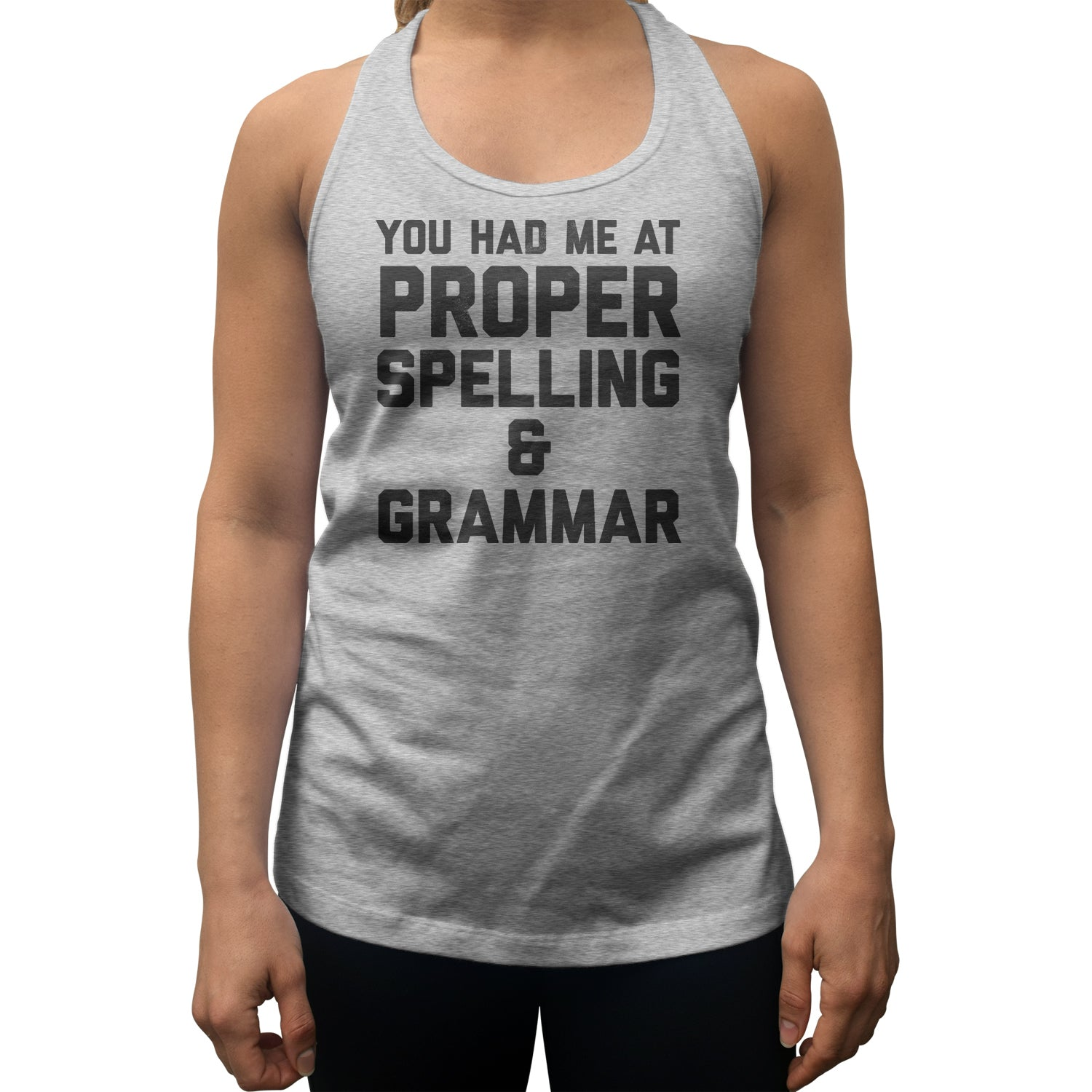 Women's You Had Me At Proper Spelling And Grammar Racerback Tank Top