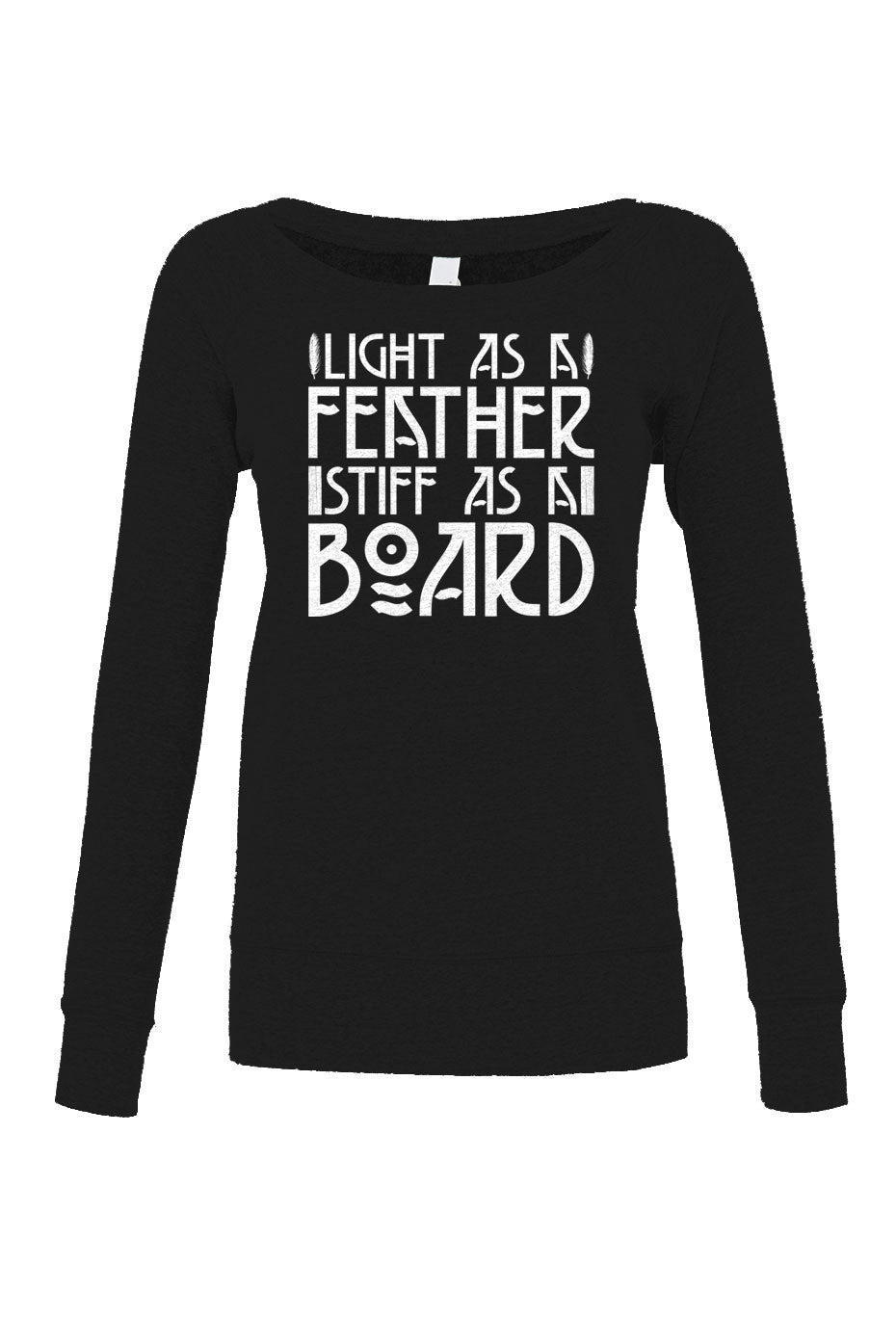 Women's Light as a Feather Stiff as a Board Scoop Neck Fleece - Juniors Fit