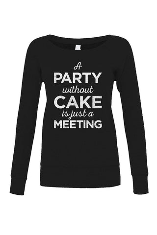 Women's A Party Without Cake is Just a Meeting Scoop Neck Fleece